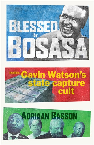 Blessed by BOSASA: Inside Gavin Watson's State Capture Cult