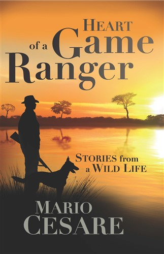 Heart of a Game Ranger: Stories from a wild life