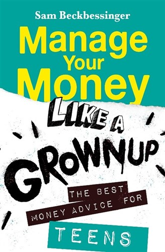 Manage Your Money Like a Grownup: The best money advice for teens