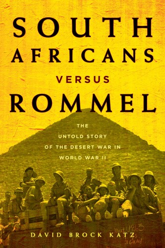 South Africans versus Rommel: The Untold Story of the Desert War in World War II