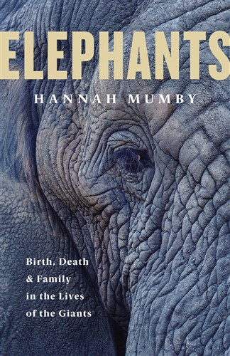 Elephants: Birth, Death and Family in the Lives of the Giants