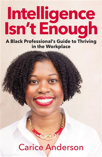 Intelligence Isn't Enough: A Black Professional's Guide to Thriving in the Workplace