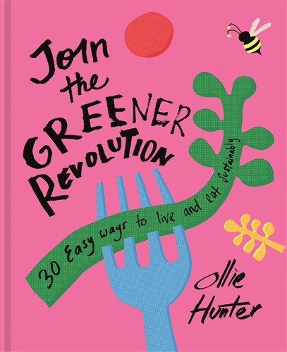 Join the Greener Revolution - 30 easy ways to live and eat sustainably