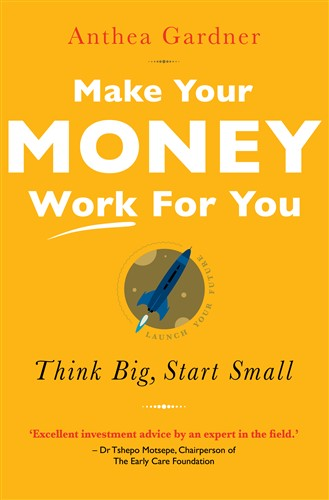 Make Your Money Work for You: Think Big, Start Small