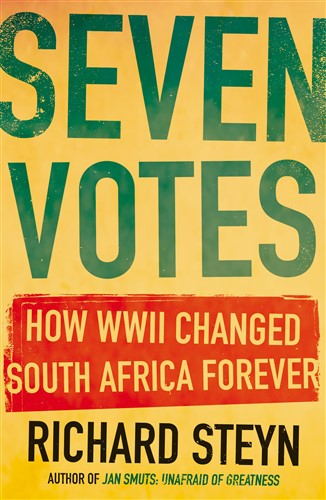 Seven Votes: How WWII Changed South Africa Forever