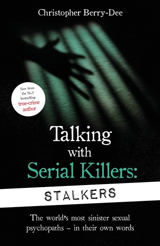 Talking With Serial Killers: Stalkers: From the UK's No. 1 True Crime author