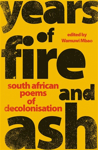 Year of fire, year of ash: South African Poems of Decolonisation