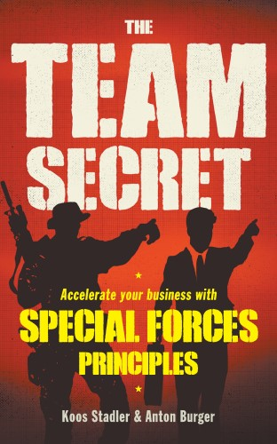 The Team Secret: Accelerate your Business with Special Forces Principles